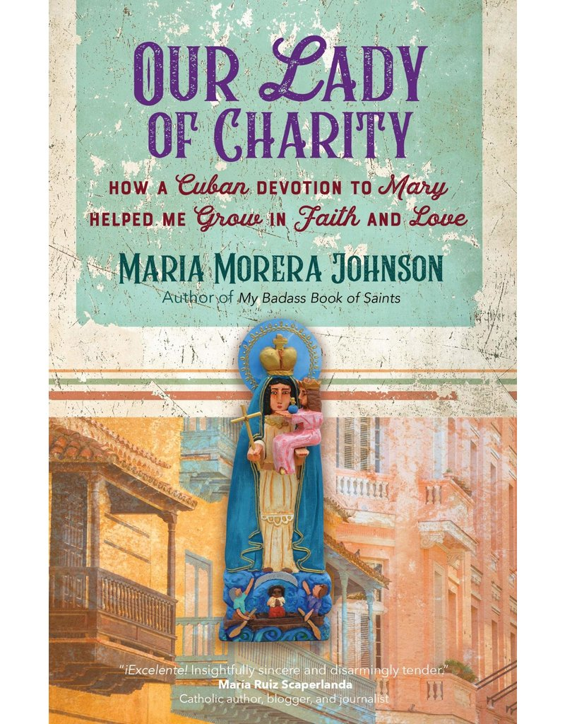 Ave Maria Press Our Lady of Charity: How a Cuban Devotion to Mary Helped Me Grow in Faith and Love