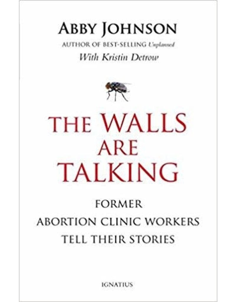Ignatius Press The Walls Are Talking: Former Abortion Clinic Workers Tell Their Stories