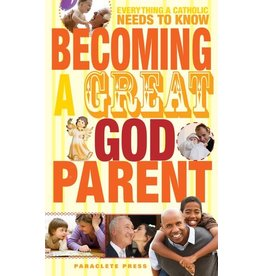 Paraclete Press Becoming a Great Godparent Everything a Catholic Needs to Know