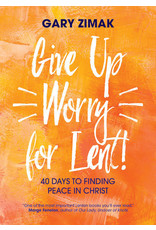 Ave Maria Press Give Up Worry For Lent: 40 Days to Finding Peace in Christ