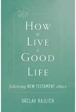 Tan Books How to Live a Good Life: Following New Testament Ethics