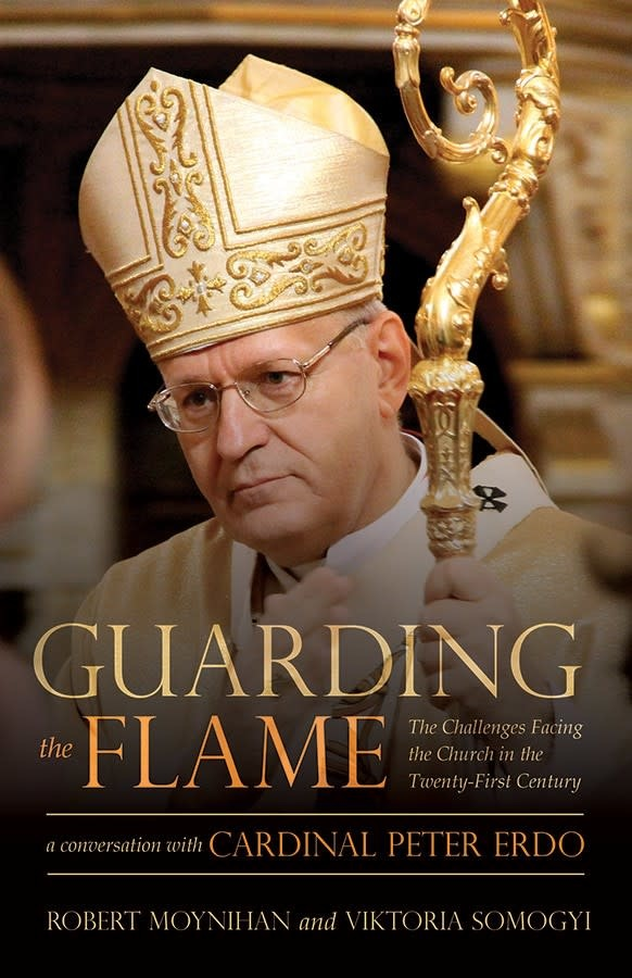 Tan Books Guarding the Flame: The Challenges Facing the Church in the Twenty-First Century: A Conversation with Cardinal Peter Erdo