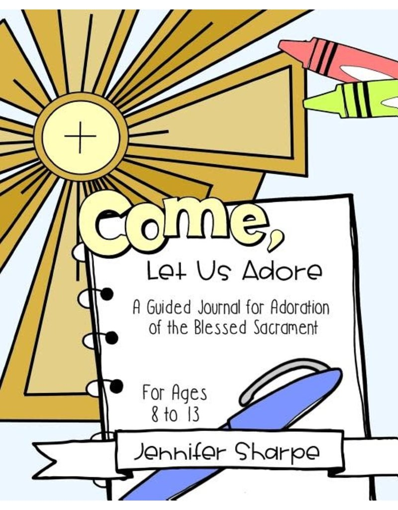 Createspace Independent Publishing Platform Come, Let Us Adore: A Child's Guided Journal for Adoration of the Blessed Sacrament