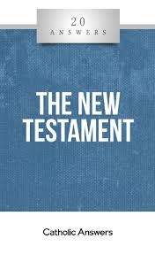 Catholic Answers 20 Answers The New Testament