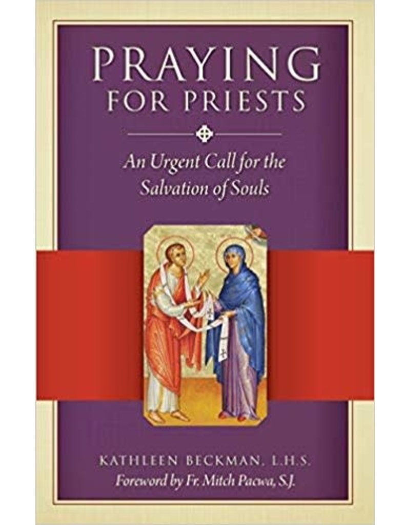 Sophia Institute Press Praying for Priests: An Urgent Call for the Salvation of Souls