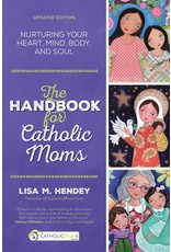 Ave Maria Press The Handbook for Catholic Moms Nurturing Your Heart, Mind, Body, and Soul