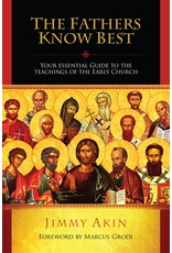 Catholic Answers The Fathers Know Best: Your Essential Guide to the Teachings of the Early Church