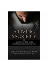 Vianney Vocations A Living Sacrifice: Guidance for Men Discerning Religious Life