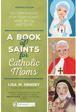 Ave Maria Press A Book of Saints for Catholic Moms: 52 Companions for Your Heart, Mind, Body, and Soul