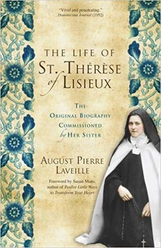 Christian Classics The Life of St. Thérèse of Lisieux: The Original Biography Commissioned by Her Sister