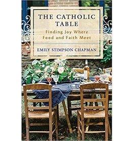 Emmaus Road Publishing The Catholic Table: Finding Joy Where Food and Faith Meet