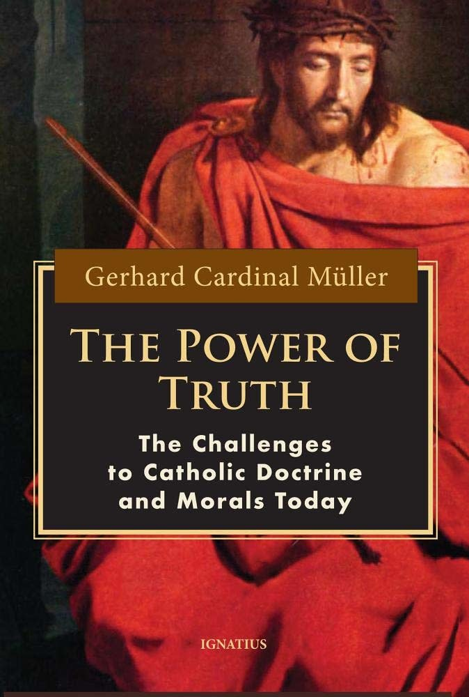 Ignatius Press The Power of Truth: The Challenges of Catholic Doctrine and Morals Today