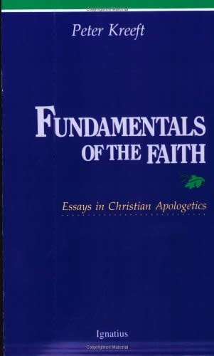 Ignatius Press Fundamentals of the Faith: Essays in Christian Apologetics