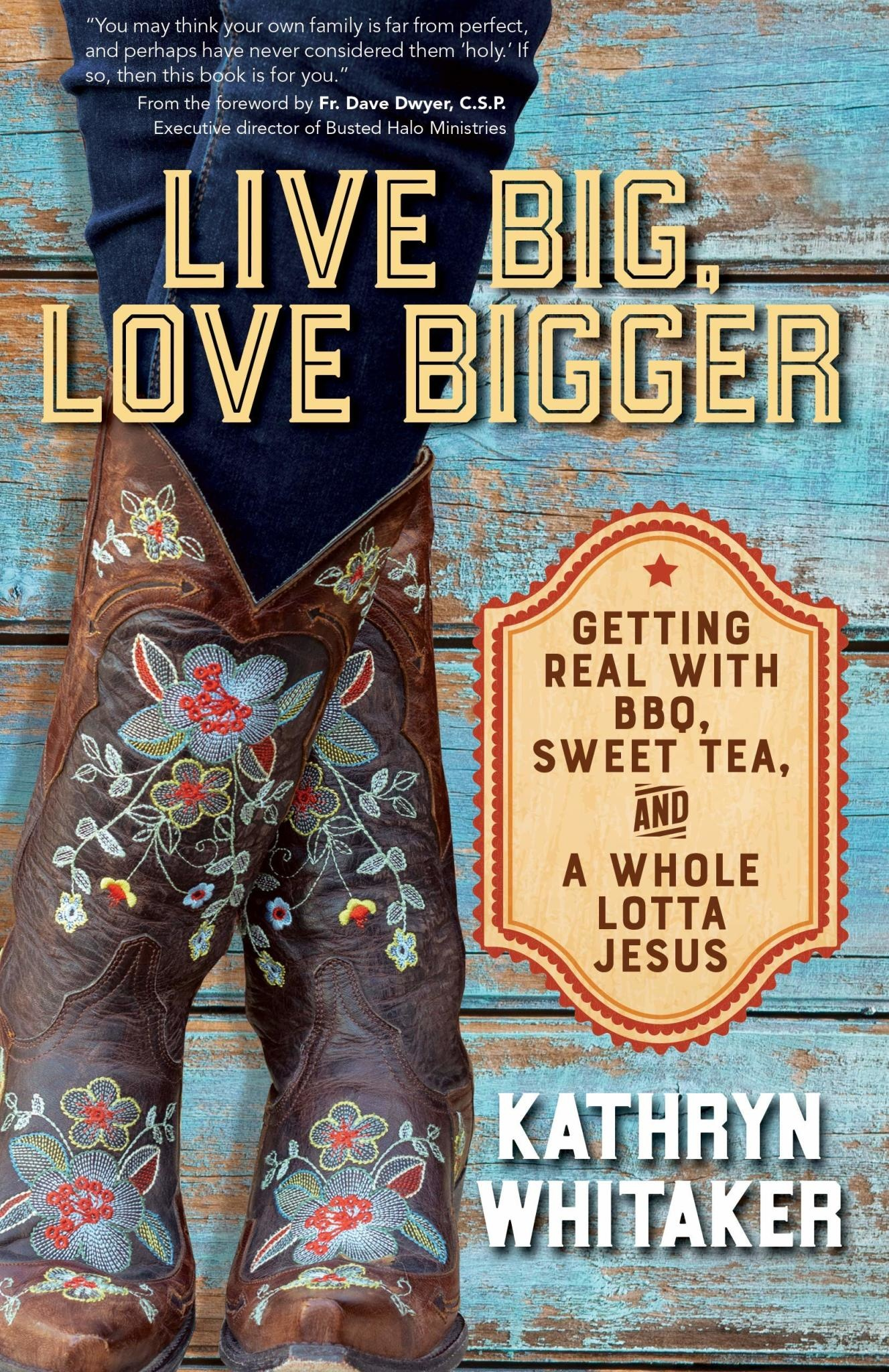 Ave Maria Press Live Big, Love Bigger: Getting Real with BBQ, Sweet Tea, and a Whole Lotta Jesus