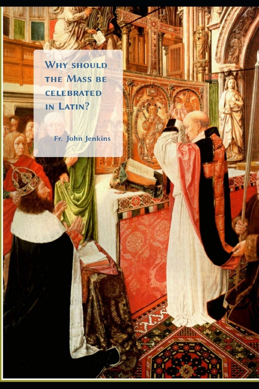 Why should the Mass be celebrated in Latin?