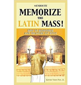Enroute Memorize the Latin Mass!: How to Remember and Treasure Its Rites