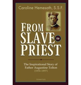 Ignatius Press From Slave to Priest: The Inspirational Story of Father Augustine Tolton (1854-1897)