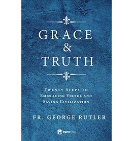 EWTN Grace and Truth: Twenty Steps to Embracing Virtue and Saving Civilization