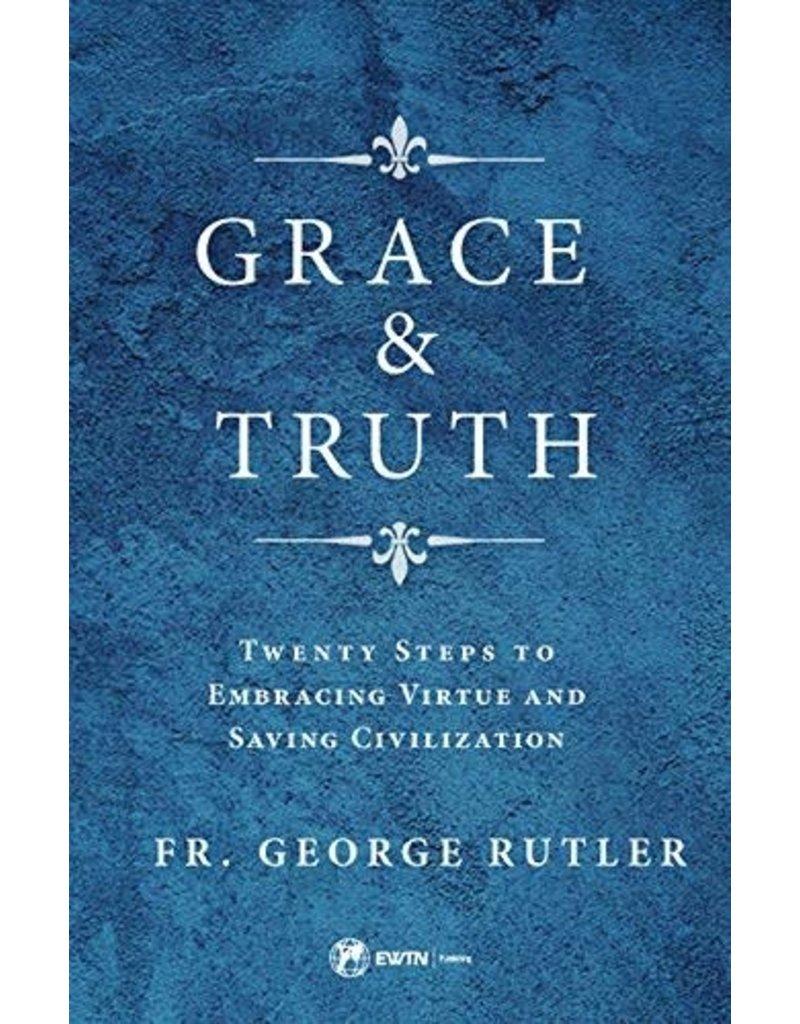 EWTN Grace and Truth: Twenty Steps to Embracing Virtue and Saving Civilization
