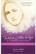 Ave Maria Press Twelve Little Ways to Transform Your Heart: Lessons in Holiness and Evangelization from St. Thérèse of Lisieux