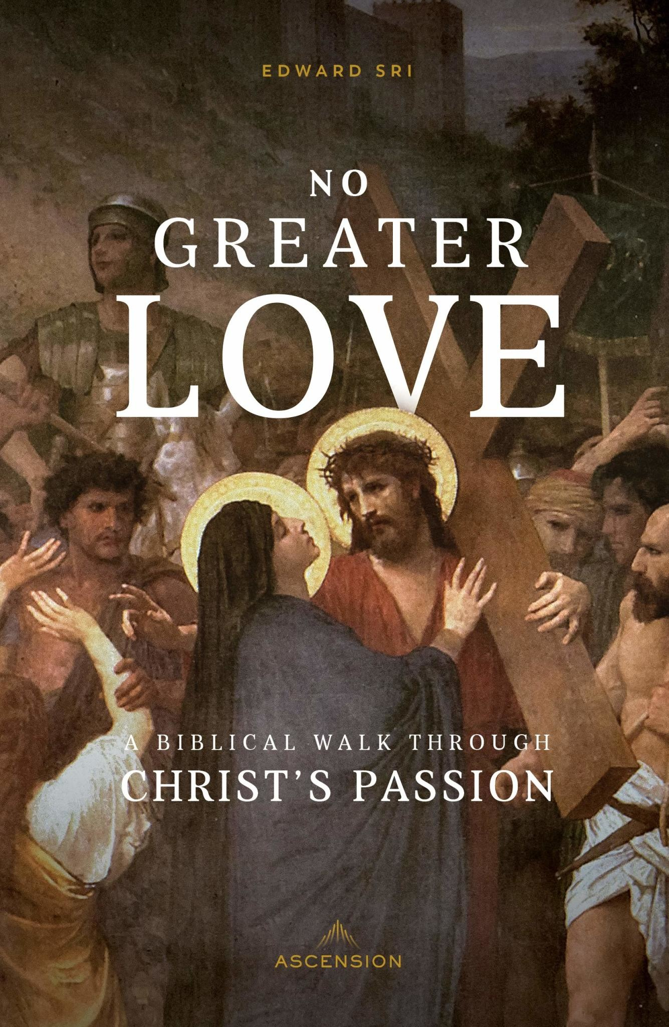 Ascension Press No Greater Love: A Biblical Walk Through Christ's Passion