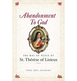 Sophia Institute Press Abandonment to God: The Way of Peace of St. Therese of Lisieux by Fr. Joel Guibert