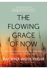 Ave Maria Press The Flowing Grace of Now: Encountering Wisdom through the Weeks of the Year