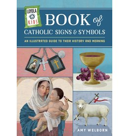 Loyola Press Loyola Kids Book of Catholic Signs & Symbols: An Illustrated Guide to Their History and Meaning