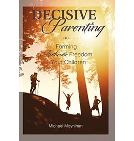 Scepter Publishers Decisive Parenting: Forming Authentic Freedom in Your Children