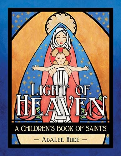 Our Sunday Visitor Light of Heaven: A Children's Book of Saints