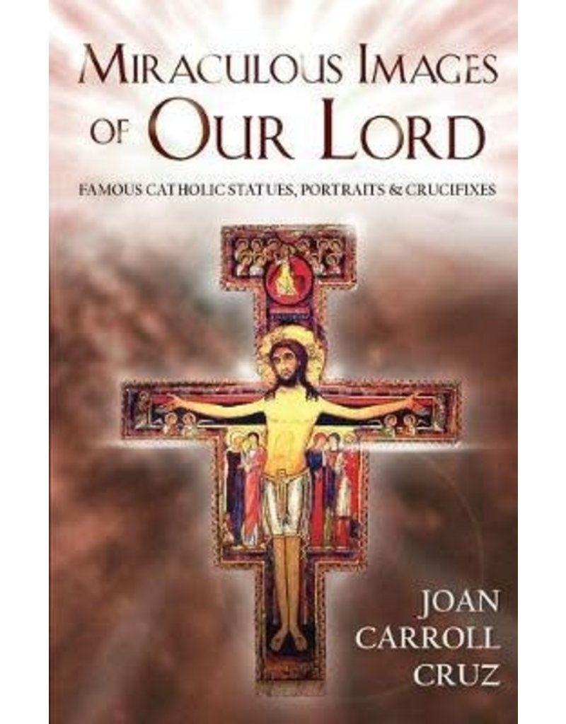 Tan Books Miraculous Images of Our Lord: Famous Catholic Statues, Portraits and Crucifixes