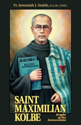 Tan Books St. Maximilian Kolbe: Knight of the Immaculata by Fr. Jeremiah J. Smith