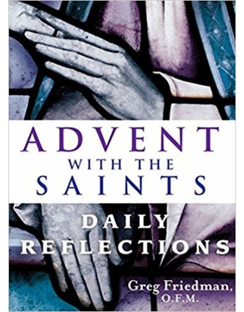 Franciscan Media Advent with the Saints: Daily Reflections by Greg Friedman