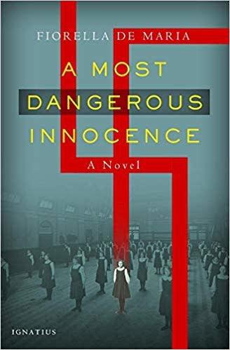 Ignatius Press A Most Dangerous Innocence by Fiorella de Maria