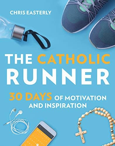 Our Sunday Visitor The Catholic Runner: 30 Days of Motivation and Inspiration by Chris Easterly