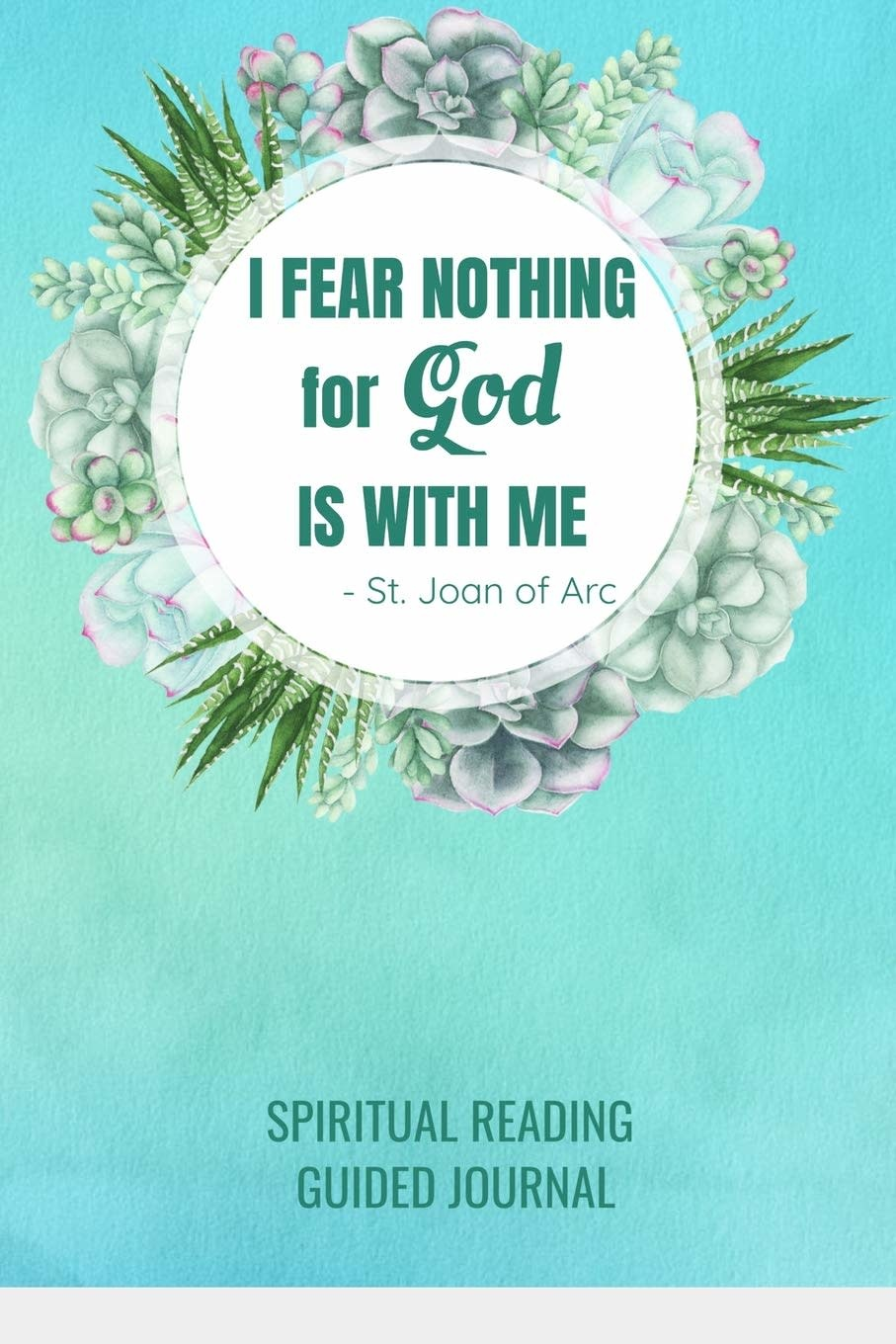 "Independently published ""I Fear Nothing For God Is With Me"" St. Joan of Arc Spiritual Reading Guided Journal"
