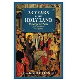 Sophia Institute Press 33 Years in the Holy Land: What Jesus Saw from Bethlehem to Golgotha