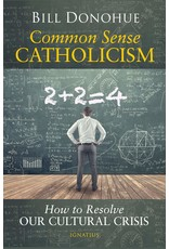 Ignatius Press Common Sense Catholicism: How to Resolve Our Cultural Crisis
