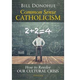 Ignatius Press Common Sense Catholicism: How to Resolve Our Cultural Crisis