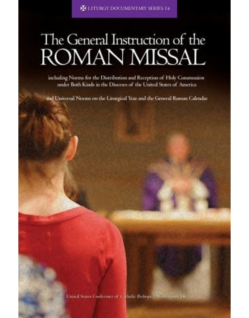 United States Conference of Catholic Bishops The General Instruction of the Roman Missal ( Liturgy Documentary #14 )