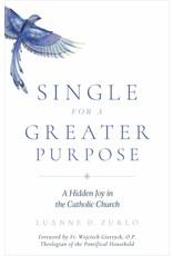 Sophia Institute Press Single for a Greater Purpose A Hidden Joy in the Catholic Church