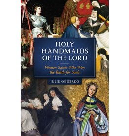 Sophia Institute Press Holy Handmaids of the Lord Women Saints Who Won the Battle for Souls
