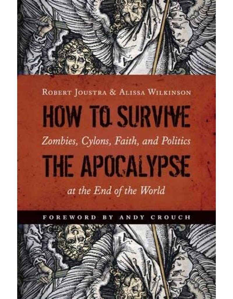 Eerdmans How to Survive the Apocalypse: Zombies, Cylons, Faith, and Politics at the End of the World
