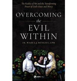 Sophia Institute Press Overcoming the Evil Within: The Reality of Sin and the Transforming Power of God's Grace and Mercy