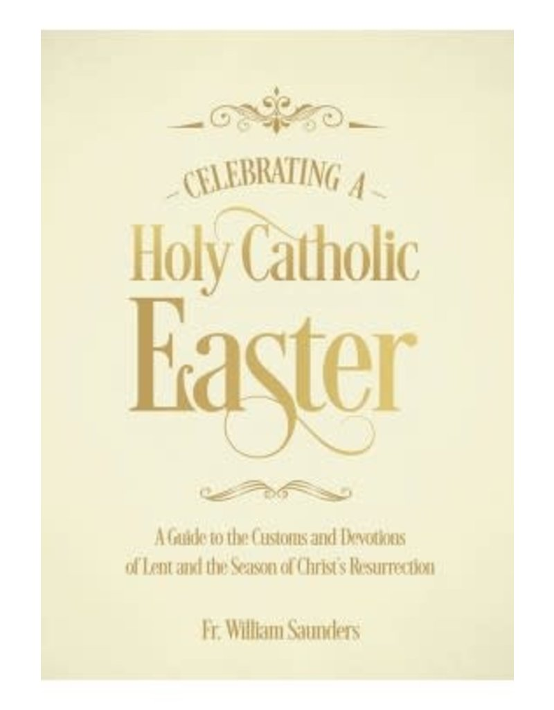 Spring Arbor Celebrating a Holy Catholic Easter: A Guide to the Customs and Devotions of Lent and the Season of Christ's Resurrection