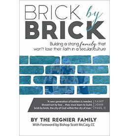 Sophia Institute Press Brick By Brick Building a strong family that won't lose their faith in a secular culture