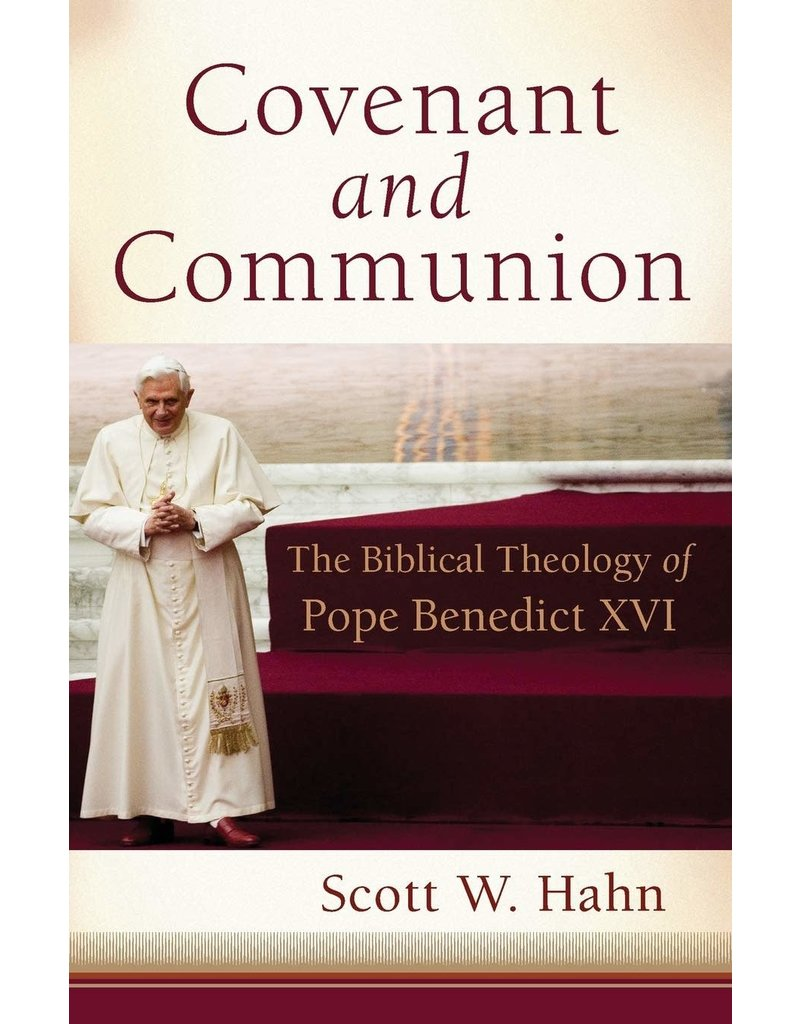 Baker Publishing Group Covenant and Communion: The Biblical Theology of Pope Benedict XVI