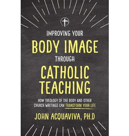 Tan Books Improving Your Body Image Through Catholic Teaching: How Theology of the Body and Other Church Writings Can Transform Your Life