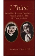 Marian Press I Thirst: Jesus Called Saint Maria Faustina and Mother Theresa to Share His Thirst