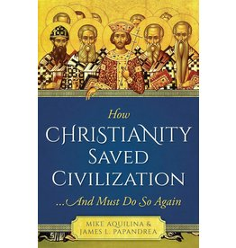 Sophia Institute Press How Christianity Saved Civilization: ...And Must Do So Again